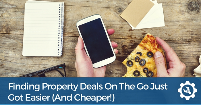 Finding Property Deals On The Go Just Got Easier (and cheaper)