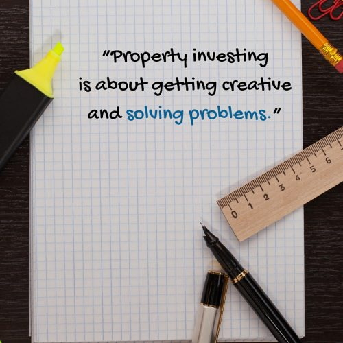 Property investing is about getting creative and solving problems